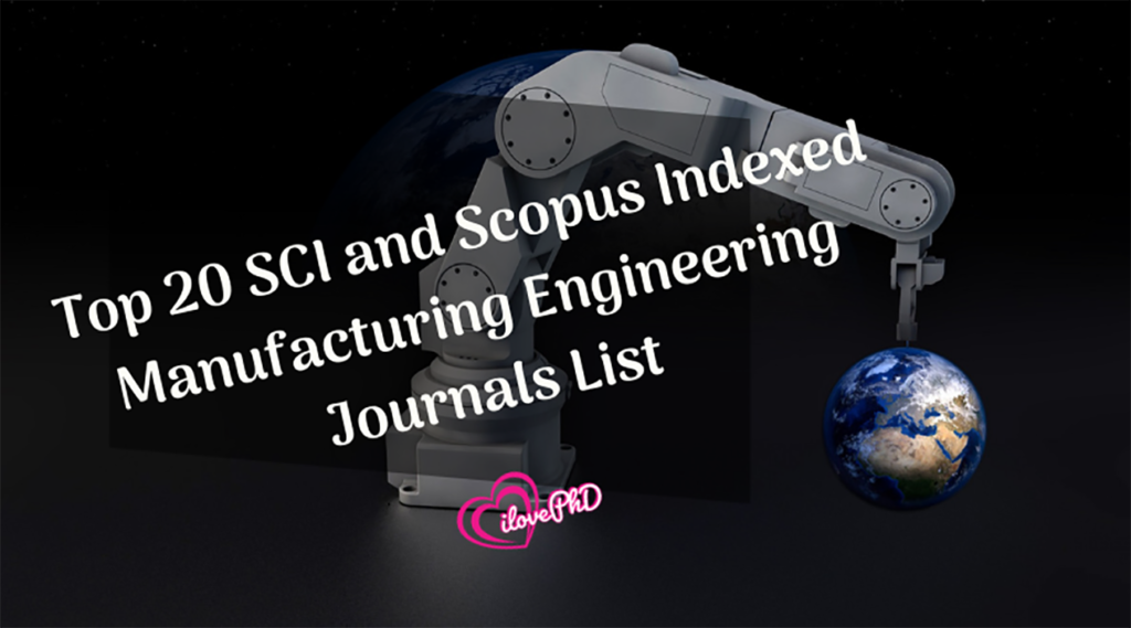 Top 20 SCI and Scopus Indexed Manufacturing Engineering